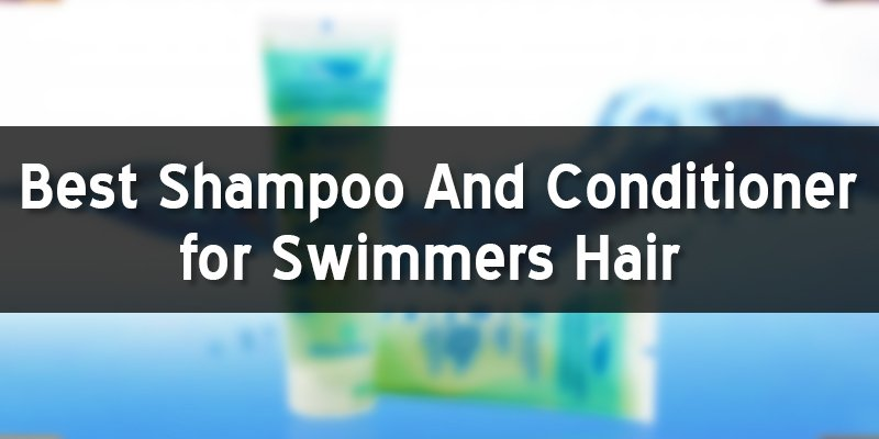 best shampoo and conditioner for swimmers hair