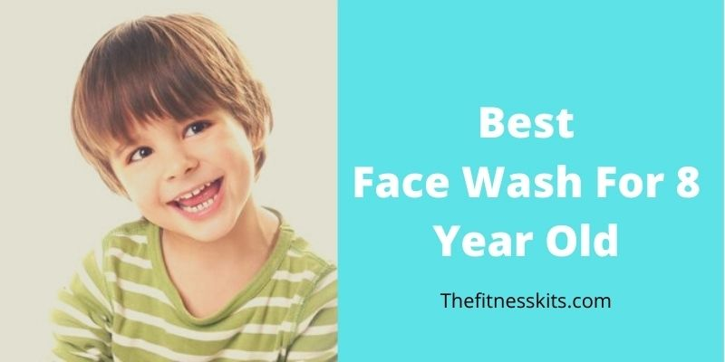 Best Face Wash for 8 Year Old Kids
