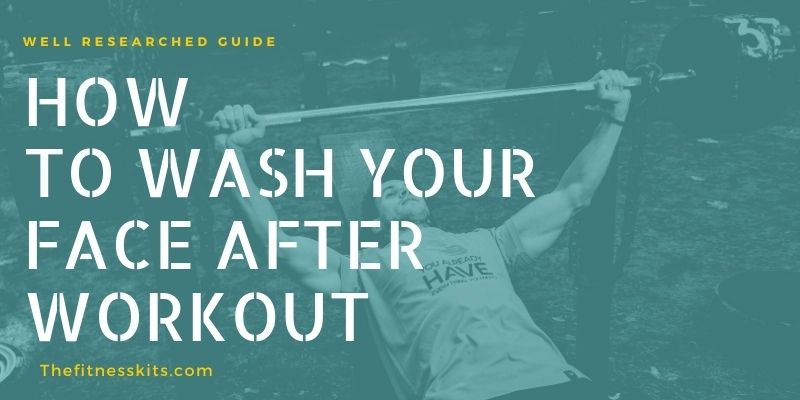 How to Wash Your Face After Workout