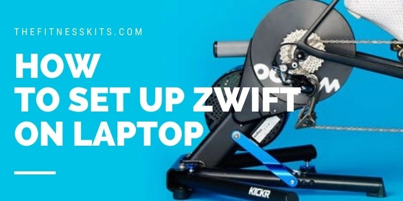 How to Set up Zwift on Laptop