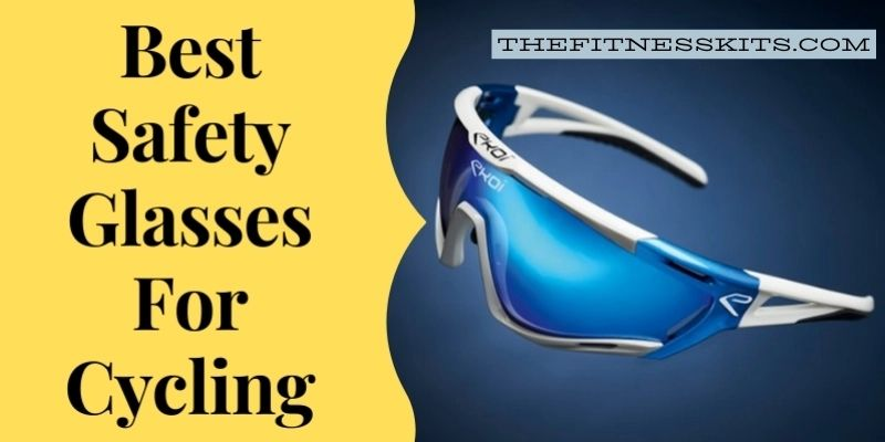 Best Safety Glasses For Cycling